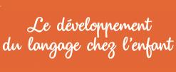 Le développement du langage chez l'enfant