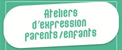 Ateliers d'expression parents/enfants du mois de mars