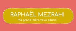 Raphaël Mezrahi – Ma grand-mère vous adore !