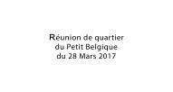 Réunion de Quartier du P'tit Belgique – 28 Mars 2017